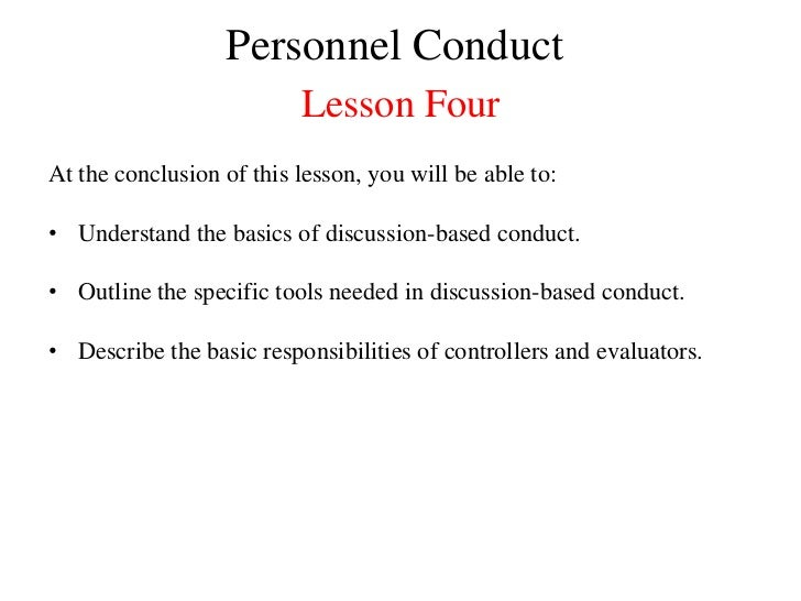 Personnel Conduct                          Lesson FourAt the conclusion of this lesson, you will be able to:• Understand t...