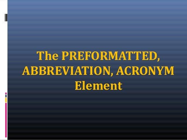 The PREFORMATTED, ABBREVIATION, ACRONYM Element