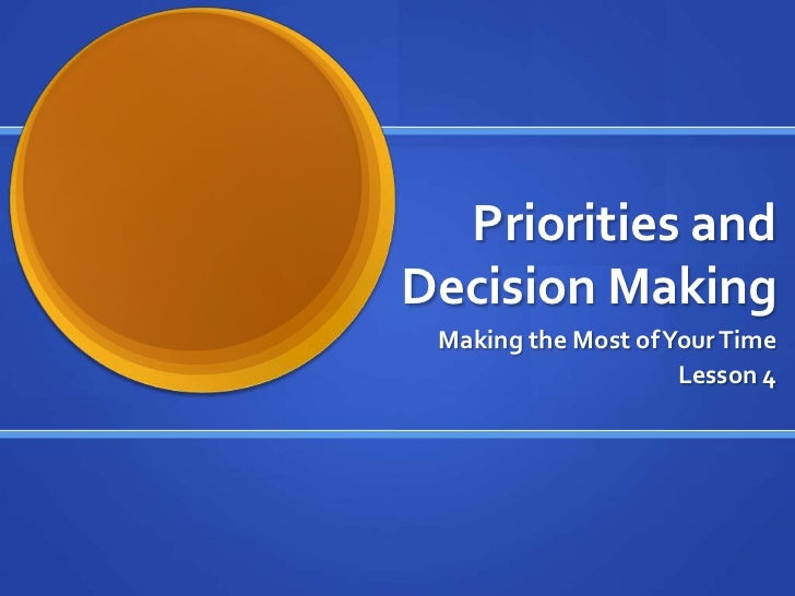 Priorities and Decision Making<br />Making the Most of Your Time<br />Lesson 4<br />