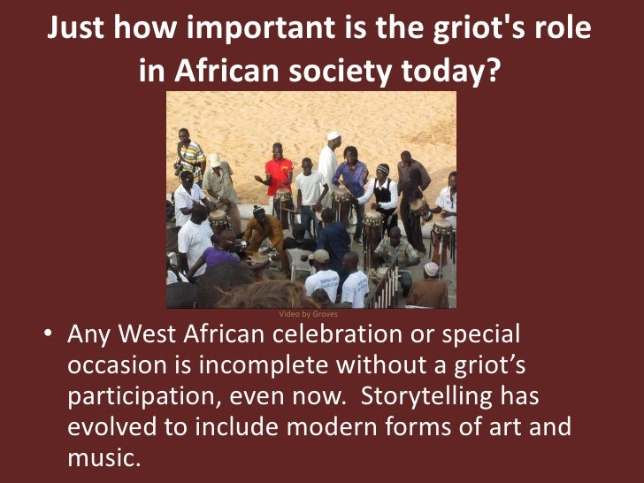 Just how important is the griot's role in African society today?<br />Video by Groves<br />Any West African celebration or...