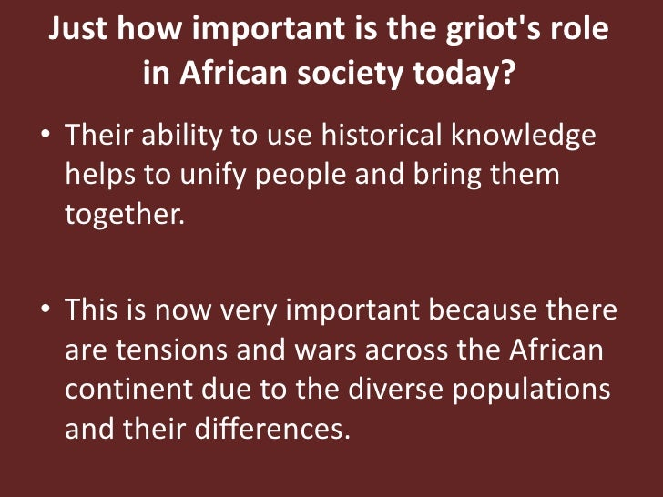 Just how important is the griot's role in African society today?<br />Their ability to use historical knowledge helps to u...