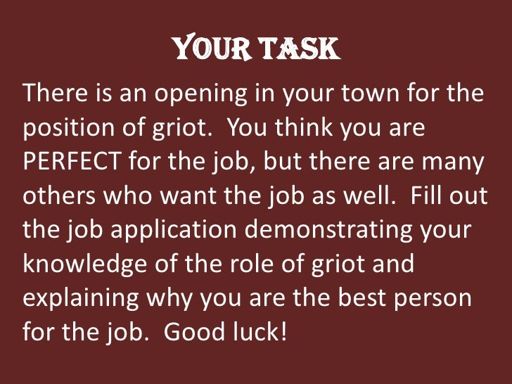 Your Task<br />There is an opening in your town for the position of griot.  You think you are PERFECT for the job, but the...