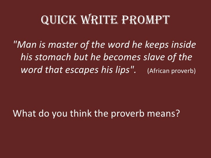"""Quick Write Prompt<br />""""Man is master of the wordhekeepsinsidehisstomach but hebecomes slave of the wordthat escapes hisl..."""