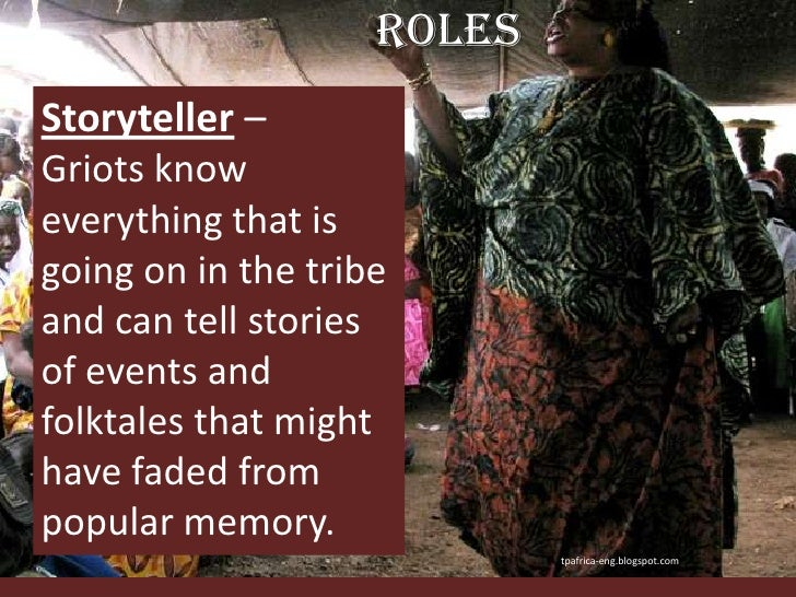 Roles<br />Storyteller – <br />Griots know everything that is going on in the tribe and can tell stories of events and fol...