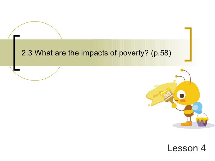 2.3 What are the impacts of poverty? (p.58) Lesson 4