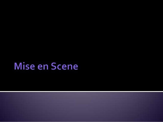 What is included inthe Mise en scene?