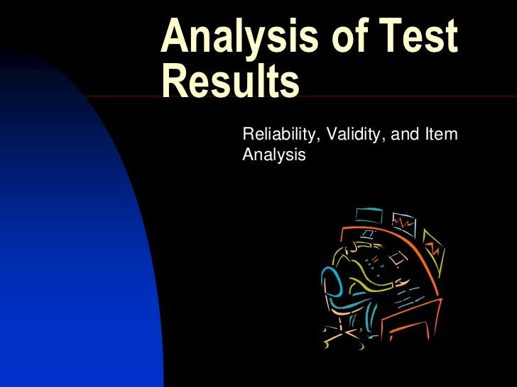Analysis of TestResults    Reliability, Validity, and Item    Analysis