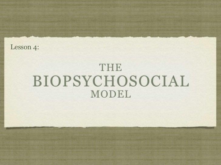 Lesson 4:             THE      BIOPSYCHOSOCIAL            MODEL