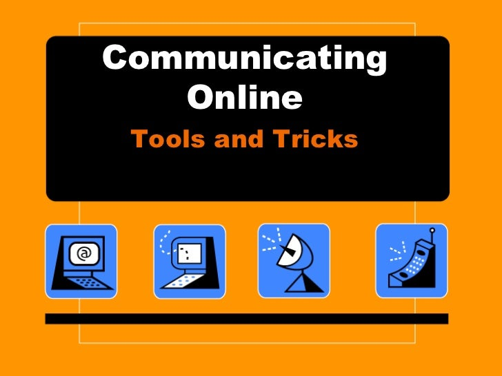 Communicating   Online Tools and Tricks