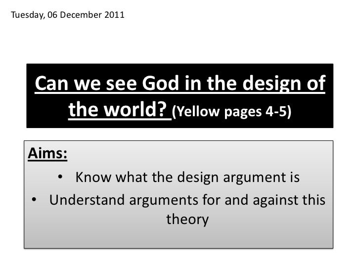 Tuesday, 06 December 2011     Can we see God in the design of        the world? (Yellow pages 4-5)   Aims:       • Know wh...