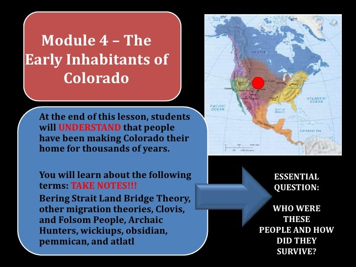 Module 4 – The Early Inhabitants of Colorado<br />At the end of this lesson, students will UNDERSTAND that people have bee...