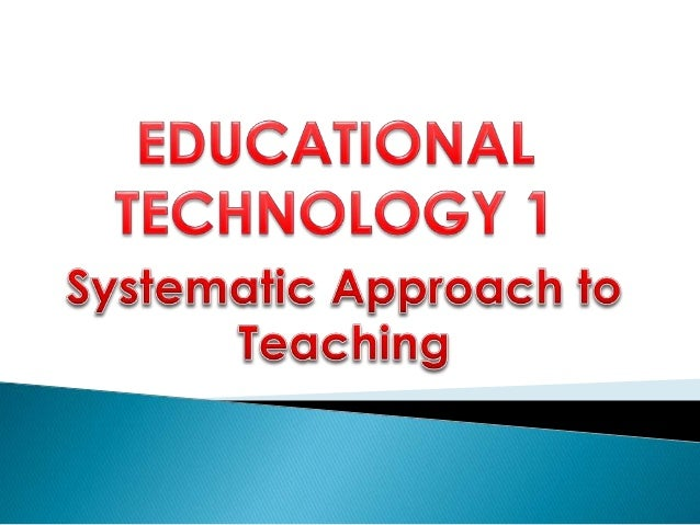 systematic approach to teaching Abstract this article describes a research-driven heuristic for the scholarly  evaluation of teaching and learning interventions, which is systematic,  collaborative,.
