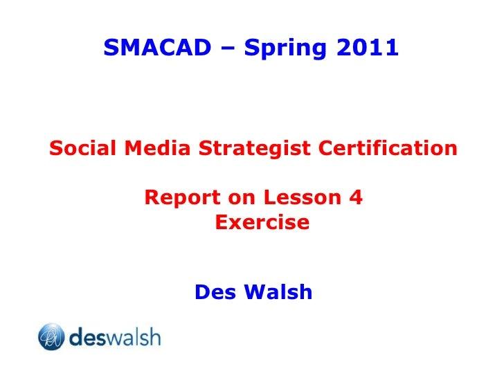 SMACAD – Spring 2011 Social Media Strategist Certification Report on Lesson 4 Exercise Des Walsh