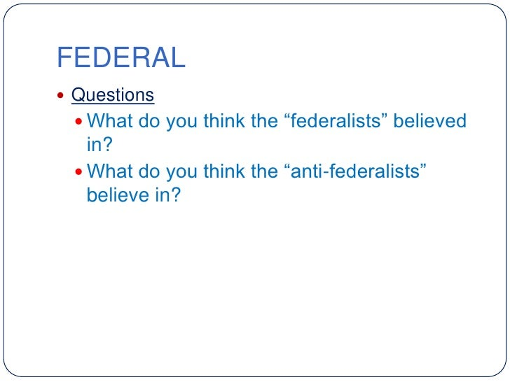 anti federalist essays Free research that covers introduction the foremost cause of this paper is to present a period paper in composing by federalist and one in.