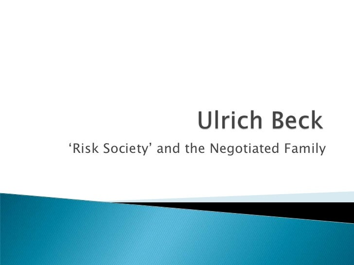 ulrich beck risk society 1 ulrich beck living in and coping with world risk society: the cosmopolitan turn – lecture in moscow, june 2012 – when a world-order collapses, then the analysis begins, though that doesn't seem to.