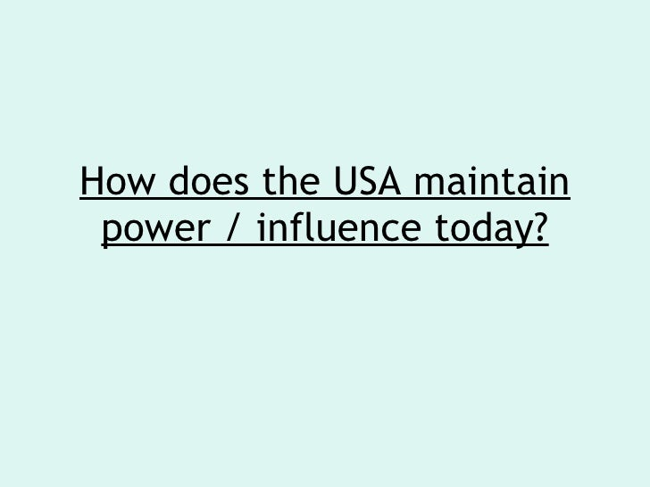 How does the USA maintain power / influence today?