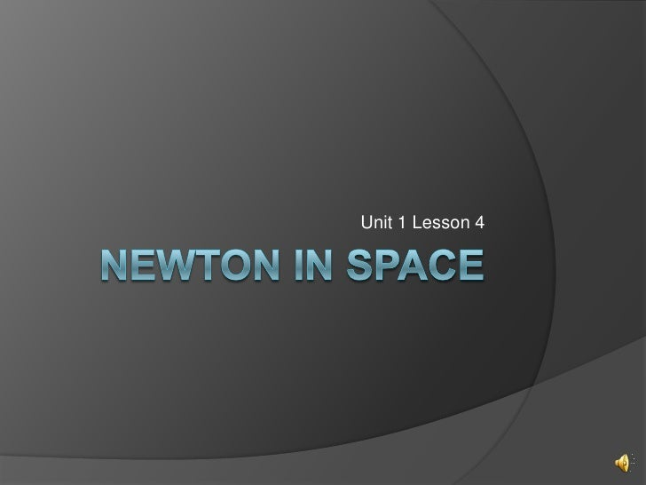 Newton in space<br />Unit 1 Lesson 4<br />