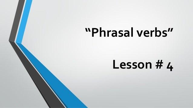 """""""Phrasal verbs"""" Lesson # 4"""