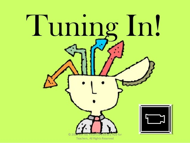 Tuning In! © 2012 Citi-NIE Financial Literacy Hub for Teachers, All Rights Reserved