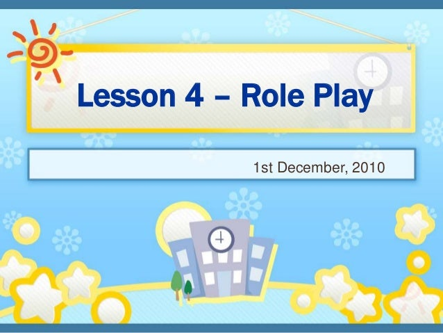 Lesson 4 – Role Play 1st December, 2010