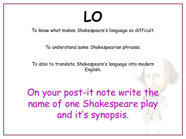 LO To know what makes Shakespeare's language so difficult. To understand some Shakespearian phrases. To able to translate ...