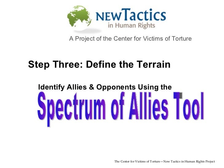 Spectrum of Allies Tool The Center for Victims of Torture—New Tactics in Human Rights Project A Project of the Center for ...
