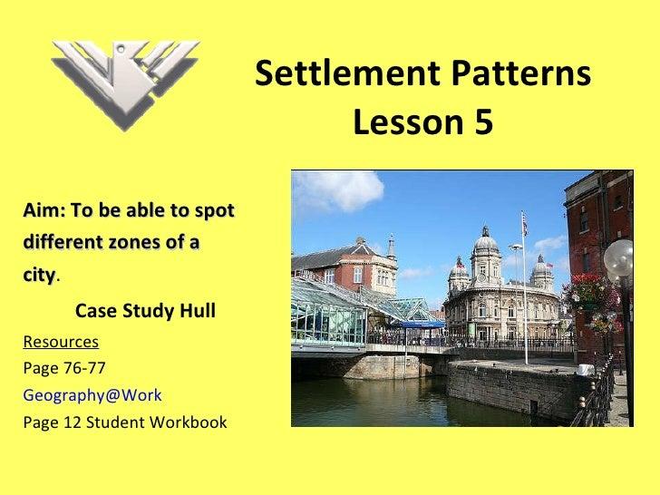 Settlement Patterns Lesson 5 <ul><li>Aim: To be able to spot </li></ul><ul><li>different zones of a </li></ul><ul><li>city...