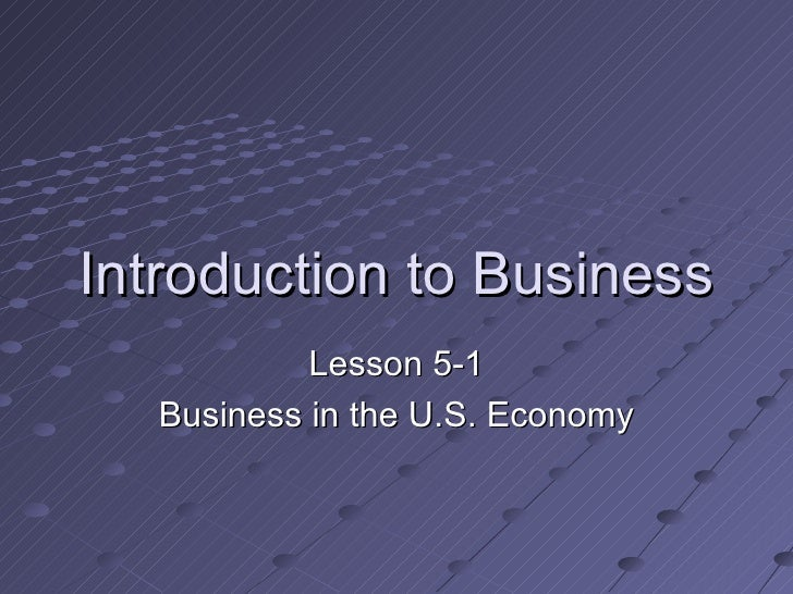 Introduction to Business Lesson 5-1 Business in the U.S. Economy