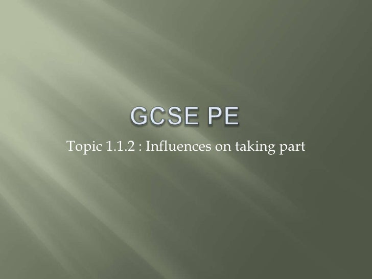 GCSE PE<br />Topic 1.1.2 : Influences on taking part<br />
