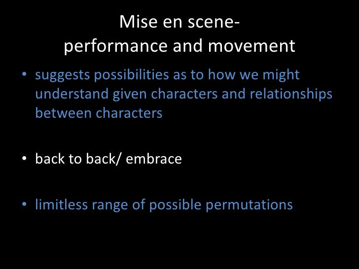 Mise en scene- performance and movement<br />suggests possibilities as to how we might understand given characters and rel...