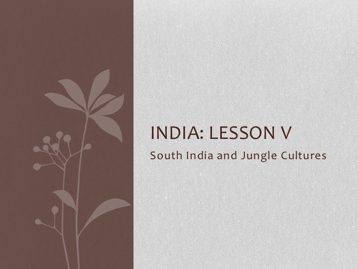 INDIA: LESSON VSouth India and Jungle Cultures