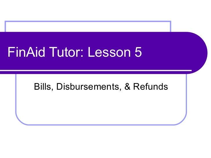 FinAid Tutor: Lesson 5 Bills, Disbursements, & Refunds