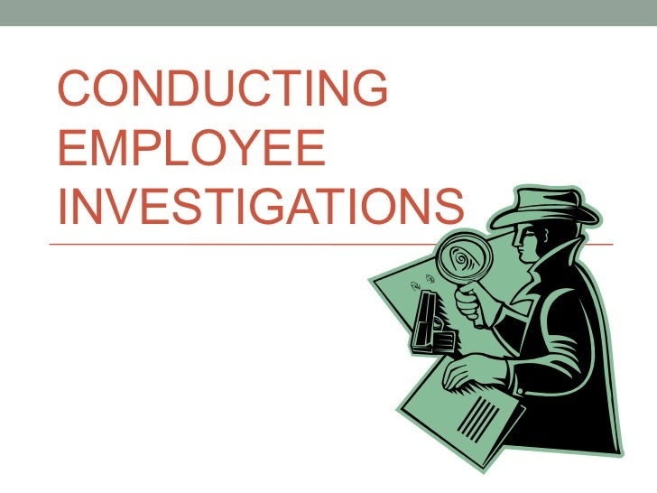 CONDUCTINGEMPLOYEEINVESTIGATIONS