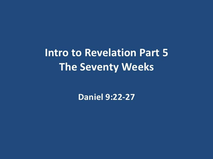Intro to Revelation Part 5   The Seventy Weeks       Daniel 9:22-27