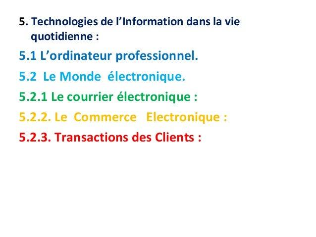 5. Technologies de l'Information dans la vie  quotidienne :  5.1 L'ordinateur professionnel.  5.2 Le Monde électronique.  ...