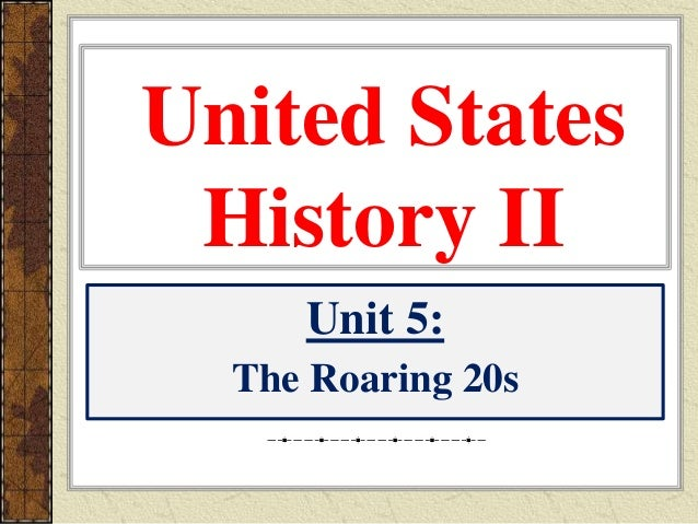 Unit 5: The Roaring 20s United States History II