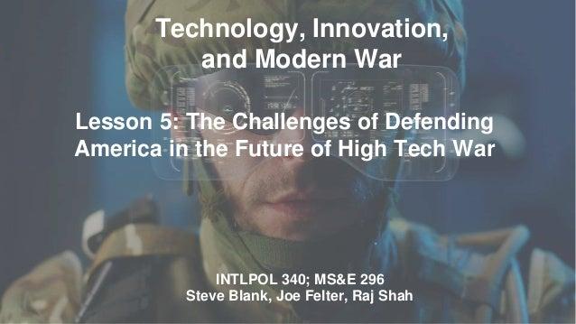 Technology, Innovation, and Modern War INTLPOL 340; MS&E 296 Steve Blank, Joe Felter, Raj Shah Lesson 5: The Challenges of...