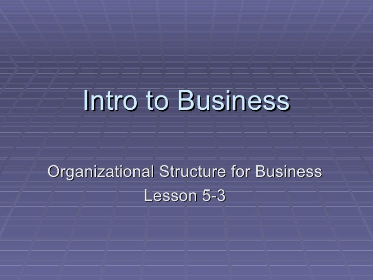 Intro to Business Organizational Structure for Business Lesson 5-3