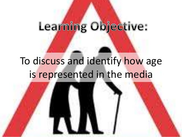 To discuss and identify how age is represented in the media