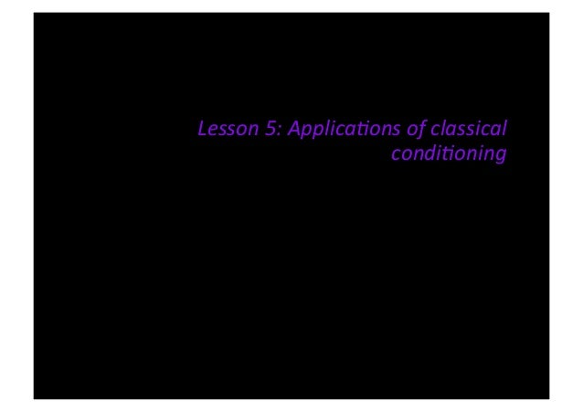 VCE Psychology Units 3 & 4Lesson 5: Applica/ons of classical                           condi/oning