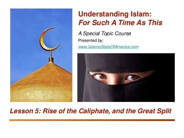 Understanding Islam: For Such A Time As This Rise of the Caliphate and the Great Split 1 A Special Topic Course Presented ...
