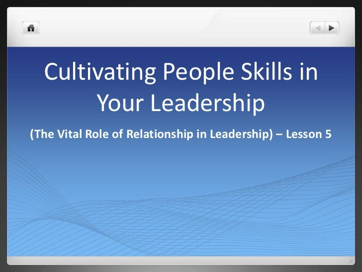 Cultivating People Skills in Your Leadership<br />(The Vital Role of Relationship in Leadership) – Lesson 5<br />