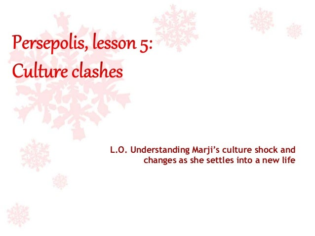 L.O. Understanding Marji's culture shock and changes as she settles into a new life