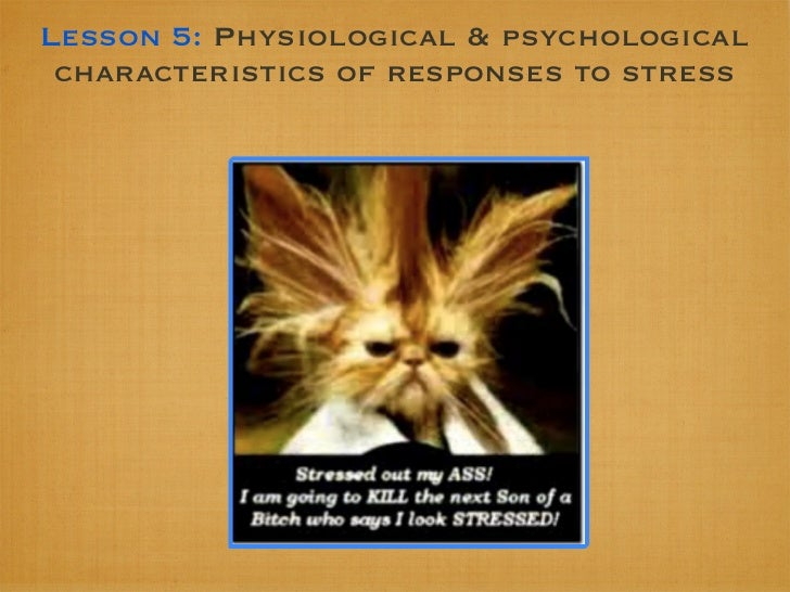 Lesson 5: Physiological & psychological characteristics of responses to stress