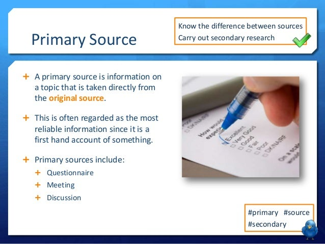 the difference between a primary source Primary, secondary & tertiary sources welcome the content of research papers may come from different types of sources, such as: your own opinion and analysis.