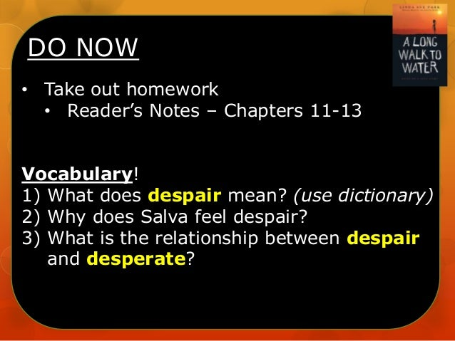 DO NOW • Take out homework • Reader's Notes – Chapters 11-13 Vocabulary! 1) What does despair mean? (use dictionary) 2) Wh...