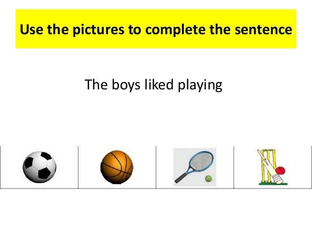 Use the pictures to complete the sentence The boys liked playing