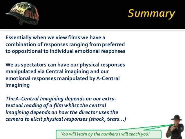 You will learn by the numbers I will teach you! Essentially when we view films we have a combination of responses ranging ...