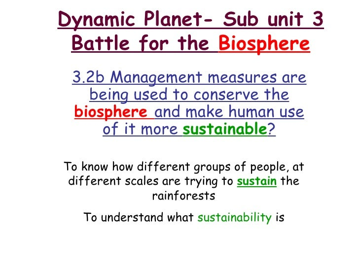 Dynamic Planet- Sub unit 3 Battle for the  Biosphere 3.2b Management measures are being used to conserve the  biosphere  a...