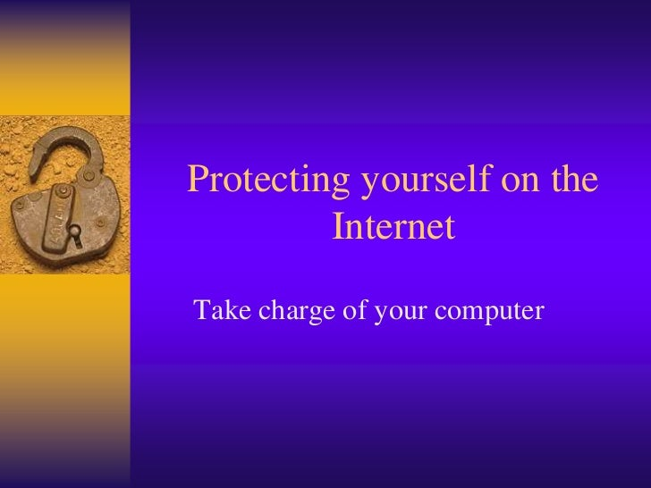Protecting yourself on the         InternetTake charge of your computer